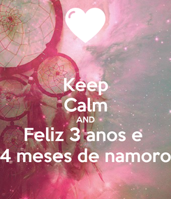 Poster: Keep Calm AND Feliz 3 anos e  4 meses de namoro