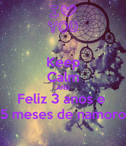 Poster: Keep Calm AND Feliz 3 anos e  5 meses de namoro