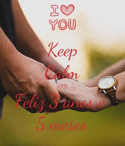 Poster: Keep Calm AND Feliz 3 anos e  5 meses