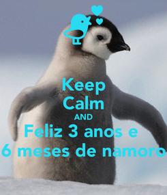 Poster: Keep Calm AND Feliz 3 anos e  6 meses de namoro