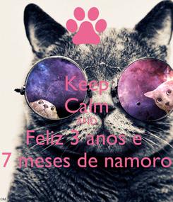 Poster: Keep Calm AND Feliz 3 anos e  7 meses de namoro