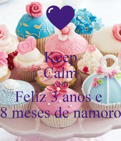 Poster: Keep Calm AND Feliz 3 anos e  8 meses de namoro