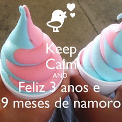 Poster: Keep Calm AND  Feliz 3 anos e  9 meses de namoro