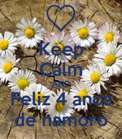 Poster: Keep Calm AND Feliz 4 anos de namoro