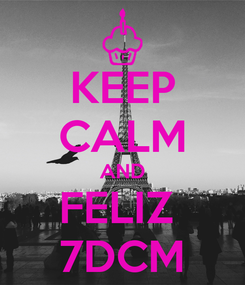 Poster: KEEP CALM AND FELIZ  7DCM
