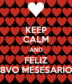 Poster: KEEP CALM AND FELIZ 8VO MESESARIO