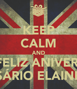 Poster: KEEP CALM AND FELIZ ANIVER- SÁRIO ELAINE