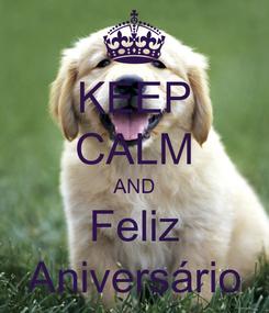 Poster: KEEP CALM AND Feliz Aniversário