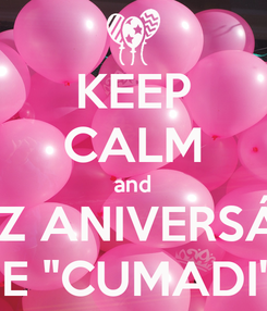 "Poster: KEEP CALM and FELIZ ANIVERSÁRIO AMIGA E ""CUMADI"" BABY!!"
