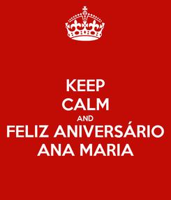 Poster: KEEP CALM AND FELIZ ANIVERSÁRIO ANA MARIA