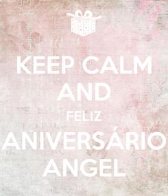 Poster: KEEP CALM AND FELIZ ANIVERSÁRIO ANGEL