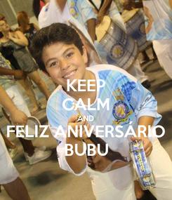 Poster: KEEP CALM AND FELIZ ANIVERSÁRIO BUBU