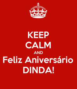 Poster: KEEP CALM AND Feliz Aniversário DINDA!