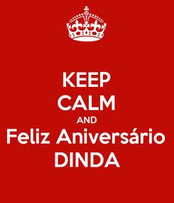 Poster: KEEP CALM AND Feliz Aniversário DINDA