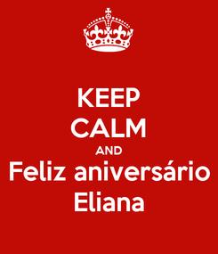 Poster: KEEP CALM AND Feliz aniversário Eliana