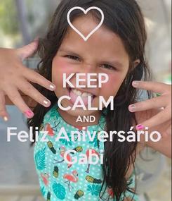 Poster: KEEP CALM AND Feliz Aniversário  Gabi