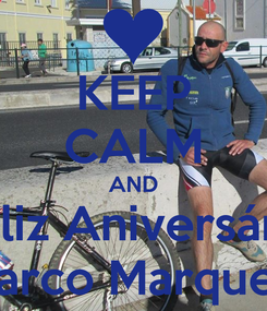 Poster: KEEP CALM AND Feliz Aniversário Marco Marques