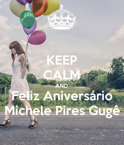 Poster: KEEP CALM AND Feliz Aniversário Michele Pires Gugê