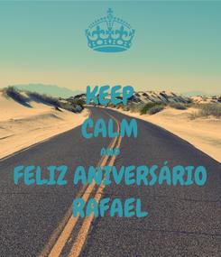 Poster: KEEP CALM AND  FELIZ ANIVERSÁRIO  RAFAEL