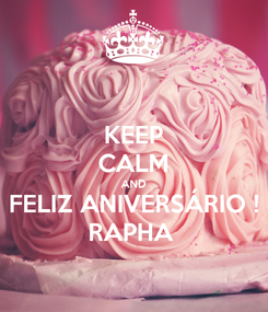 Poster: KEEP CALM AND FELIZ ANIVERSÁRIO ! RAPHA