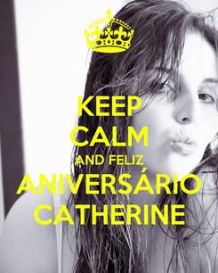 Poster: KEEP CALM AND FELIZ ANIVERSÁRIO CATHERINE