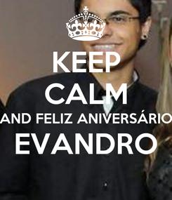Poster: KEEP CALM AND FELIZ ANIVERSÁRIO EVANDRO