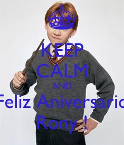 Poster: KEEP CALM AND Feliz Aniversario Rony !