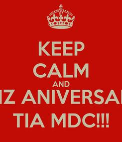 Poster: KEEP CALM AND FELIZ ANIVERSARIO, TIA MDC!!!