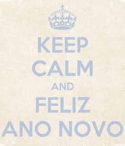 Poster: KEEP CALM AND FELIZ ANO NOVO