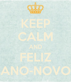 Poster: KEEP CALM AND FELIZ ANO-NOVO