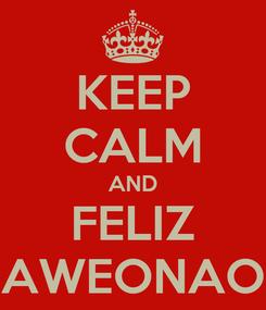 Poster: KEEP CALM AND FELIZ AWEONAO
