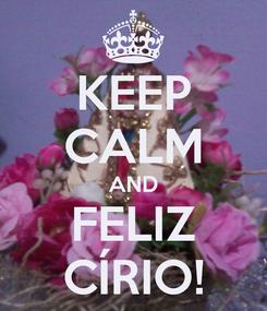 Poster: KEEP CALM AND FELIZ CÍRIO!