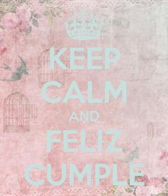 Poster: KEEP CALM AND FELIZ CUMPLE