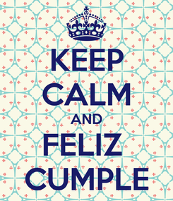 Poster: KEEP CALM AND FELIZ  CUMPLE