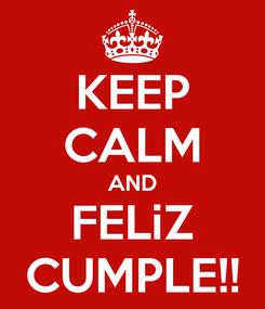 Poster: KEEP CALM AND FELiZ CUMPLE!!