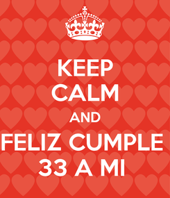 Poster: KEEP CALM AND FELIZ CUMPLE  33 A MI