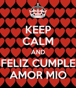 Poster: KEEP CALM AND FELIZ CUMPLE AMOR MIO