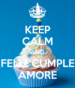 Poster: KEEP CALM AND FELIZ CUMPLE AMORE