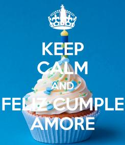 Poster: KEEP CALM AND FELIZ CUMPLE AMORE
