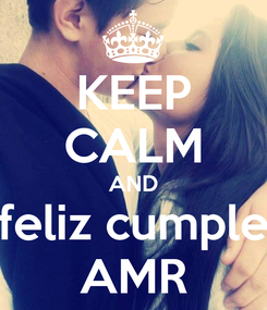 Poster: KEEP CALM AND feliz cumple AMR