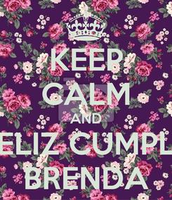 Poster: KEEP CALM AND FELIZ CUMPLE BRENDA