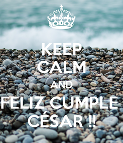 Poster: KEEP CALM AND FELIZ CUMPLE  CÉSAR !!