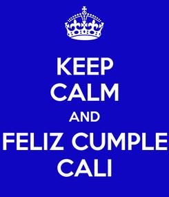 Poster: KEEP CALM AND FELIZ CUMPLE CALI