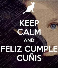 Poster: KEEP CALM AND FELIZ CUMPLE CUÑIS
