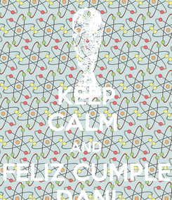 Poster: KEEP CALM  AND FELIZ CUMPLE DANI