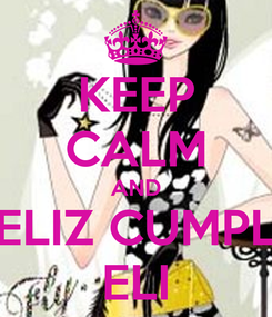 Poster: KEEP CALM AND FELIZ CUMPLE ELI