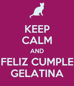 Poster: KEEP CALM AND FELIZ CUMPLE GELATINA