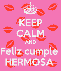 Poster: KEEP CALM AND Feliz cumple  HERMOSA