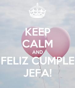 Poster: KEEP CALM AND FELIZ CUMPLE JEFA!
