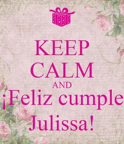 Poster: KEEP CALM AND ¡Feliz cumple Julissa!